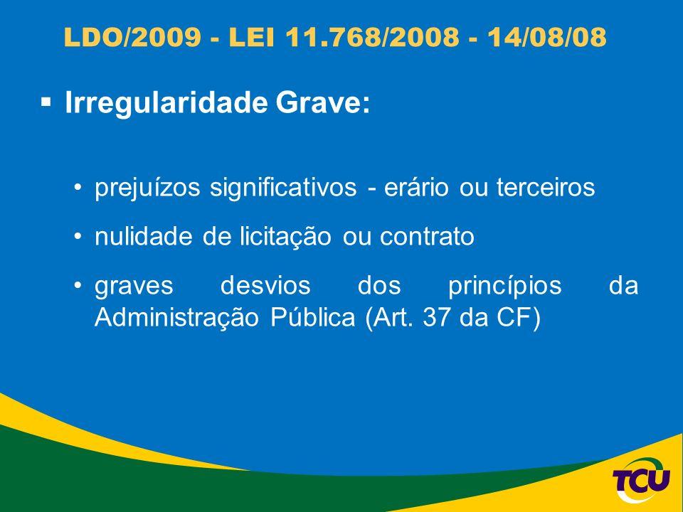 LDO/2009 - LEI 11.768/2008 - 14/08/08 Irregularidade Grave: prejuízos significativos - erário ou terceiros nulidade de licitação ou contrato graves de