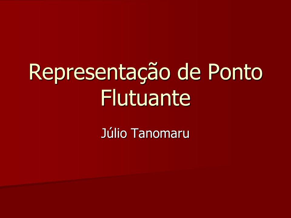 Representação de Ponto Flutuante Júlio Tanomaru