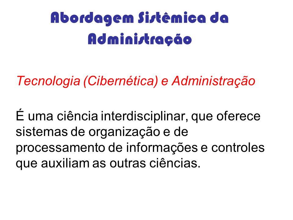 Abordagem Sistêmica da Administração Tecnologia (Cibernética) e Administração É uma ciência interdisciplinar, que oferece sistemas de organização e de