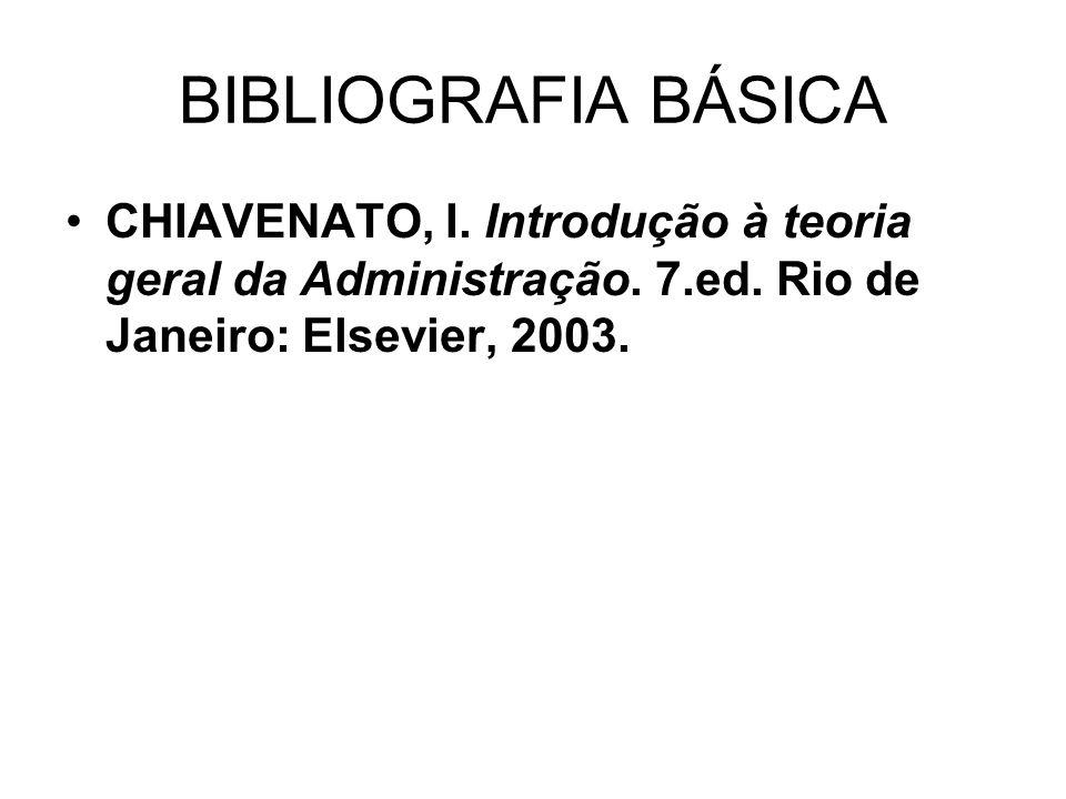 BIBLIOGRAFIA BÁSICA CHIAVENATO, I. Introdução à teoria geral da Administração. 7.ed. Rio de Janeiro: Elsevier, 2003.