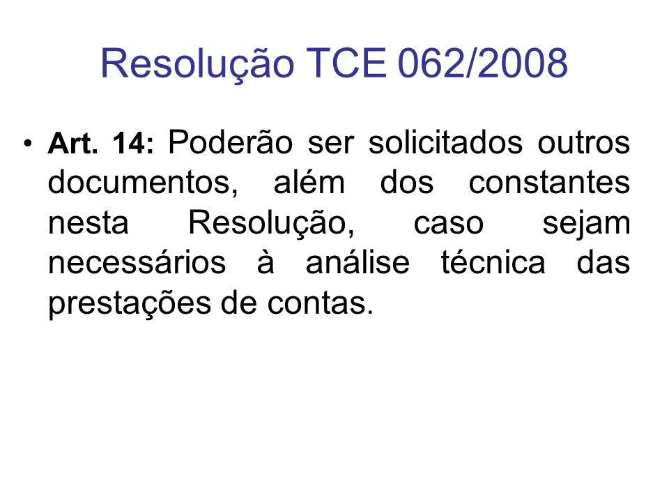 Resolução TCE 062/2008 Art. 14: Poderão ser solicitados outros documentos, além dos constantes nesta Resolução, caso sejam necessários à análise técni