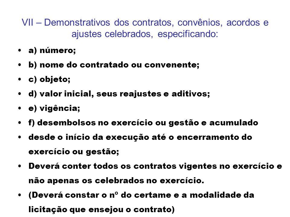 VII – Demonstrativos dos contratos, convênios, acordos e ajustes celebrados, especificando: a) número; b) nome do contratado ou convenente; c) objeto;