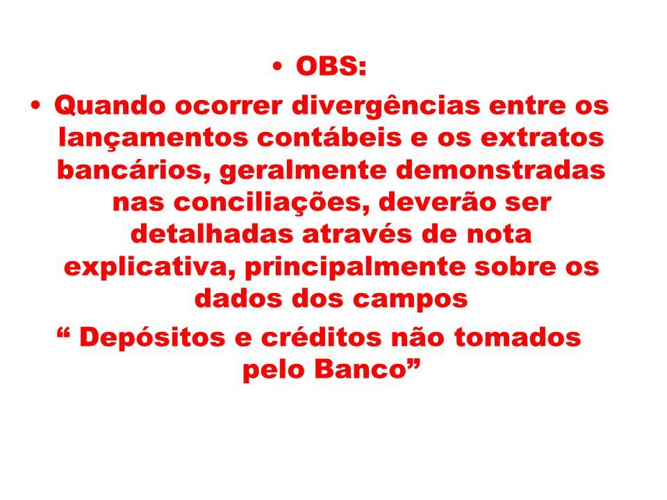 OBS: Quando ocorrer divergências entre os lançamentos contábeis e os extratos bancários, geralmente demonstradas nas conciliações, deverão ser detalha