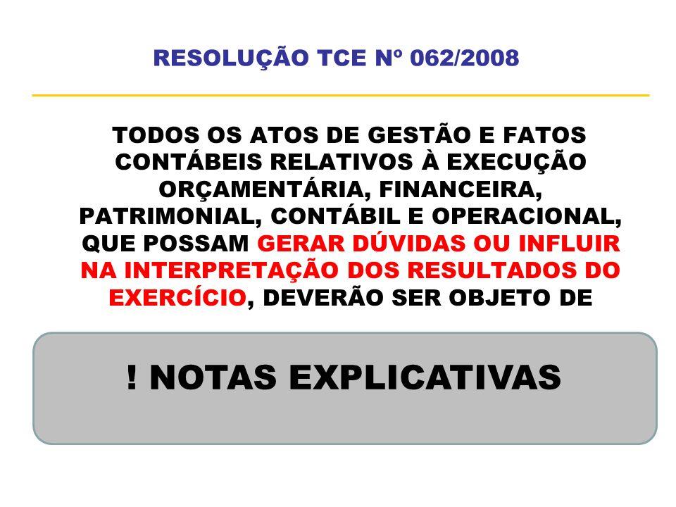 RESOLUÇÃO TCE Nº 062/2008 TODOS OS ATOS DE GESTÃO E FATOS CONTÁBEIS RELATIVOS À EXECUÇÃO ORÇAMENTÁRIA, FINANCEIRA, PATRIMONIAL, CONTÁBIL E OPERACIONAL