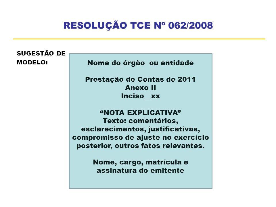 RESOLUÇÃO TCE Nº 062/2008 SUGESTÃO DE MODELO: Nome do órgão ou entidade Prestação de Contas de 2011 Anexo II Inciso__xx NOTA EXPLICATIVA Texto: coment