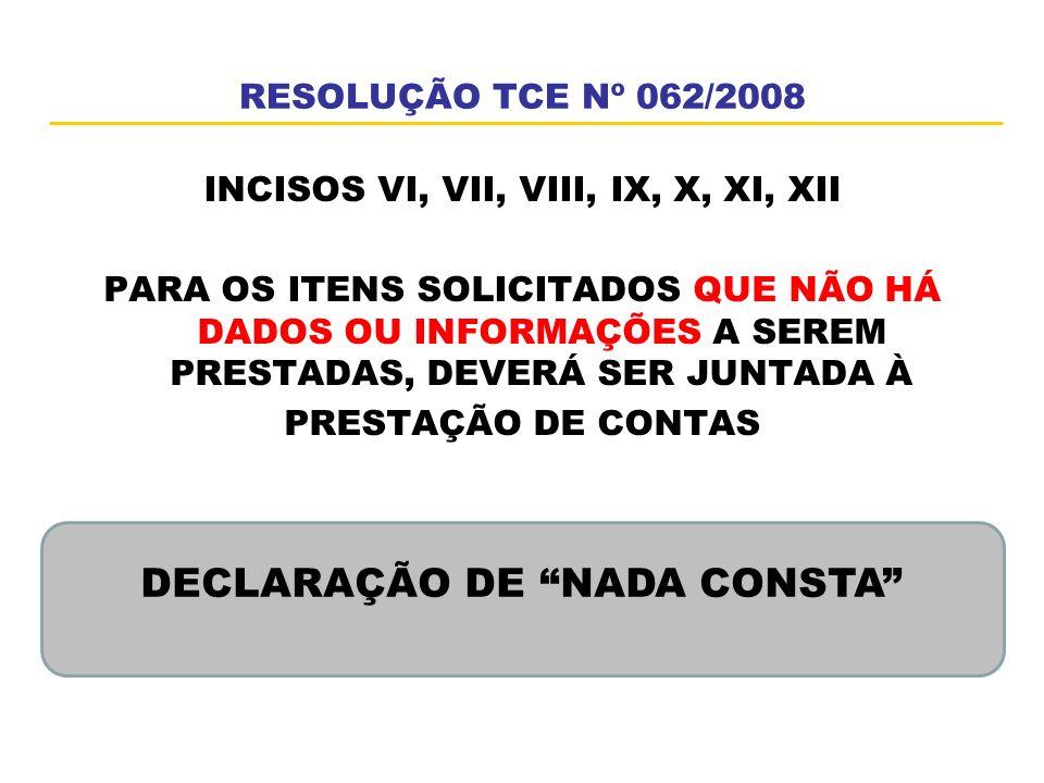 RESOLUÇÃO TCE Nº 062/2008 INCISOS VI, VII, VIII, IX, X, XI, XII PARA OS ITENS SOLICITADOS QUE NÃO HÁ DADOS OU INFORMAÇÕES A SEREM PRESTADAS, DEVERÁ SE
