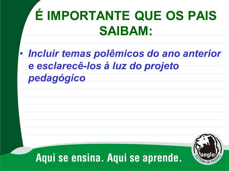 É IMPORTANTE QUE OS PAIS SAIBAM: Incluir temas polêmicos do ano anterior e esclarecê-los à luz do projeto pedagógico