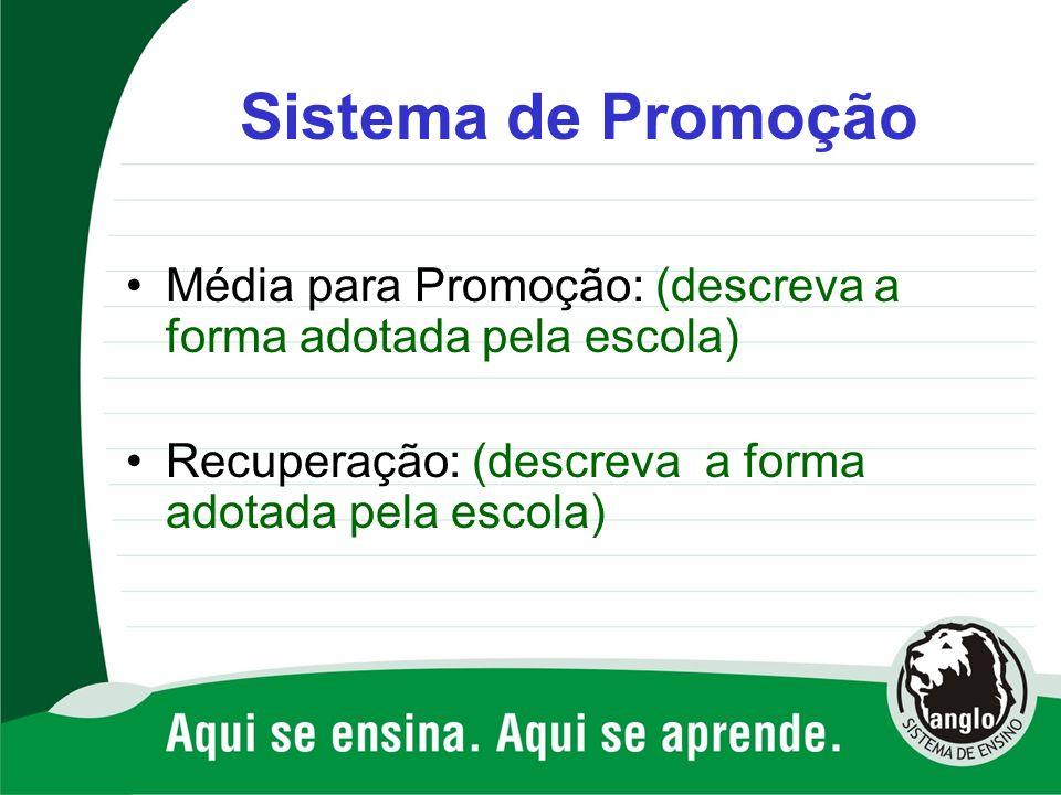 Sistema de Promoção Média para Promoção: (descreva a forma adotada pela escola) Recuperação: (descreva a forma adotada pela escola)