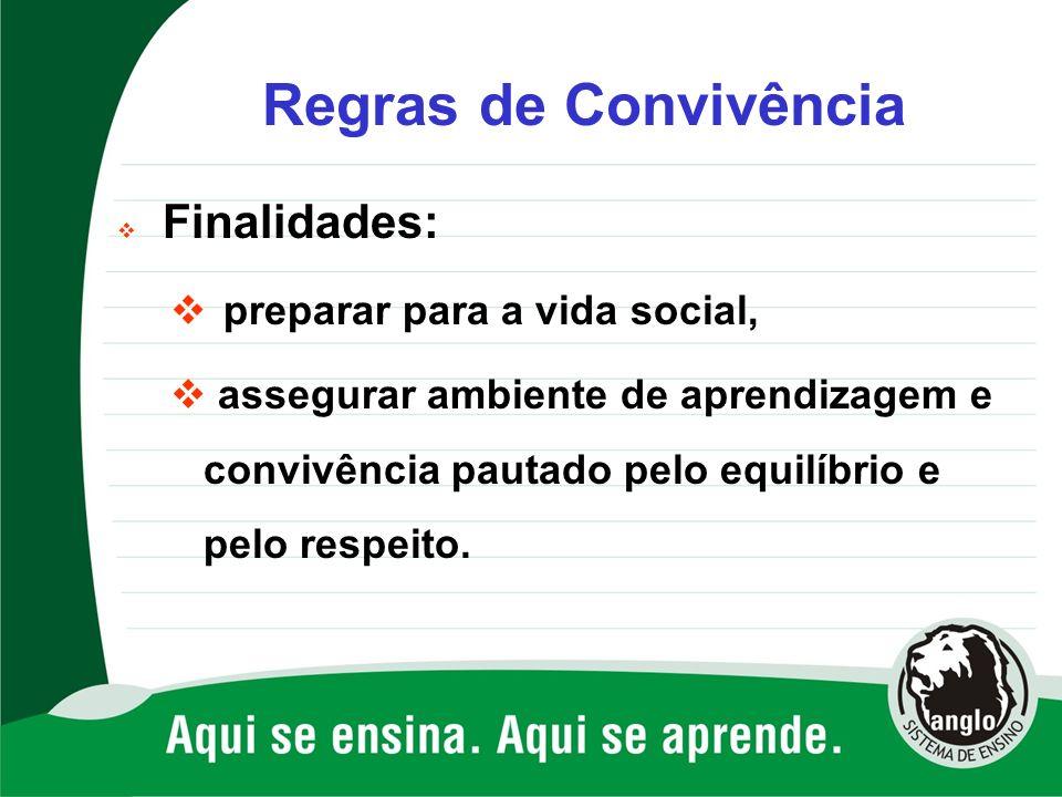 Regras de Convivência Finalidades: preparar para a vida social, assegurar ambiente de aprendizagem e convivência pautado pelo equilíbrio e pelo respei