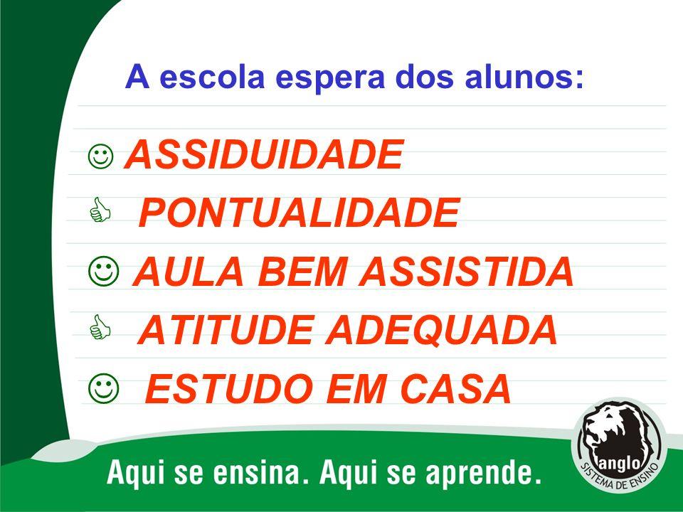 A escola espera dos alunos: ASSIDUIDADE PONTUALIDADE AULA BEM ASSISTIDA ATITUDE ADEQUADA ESTUDO EM CASA