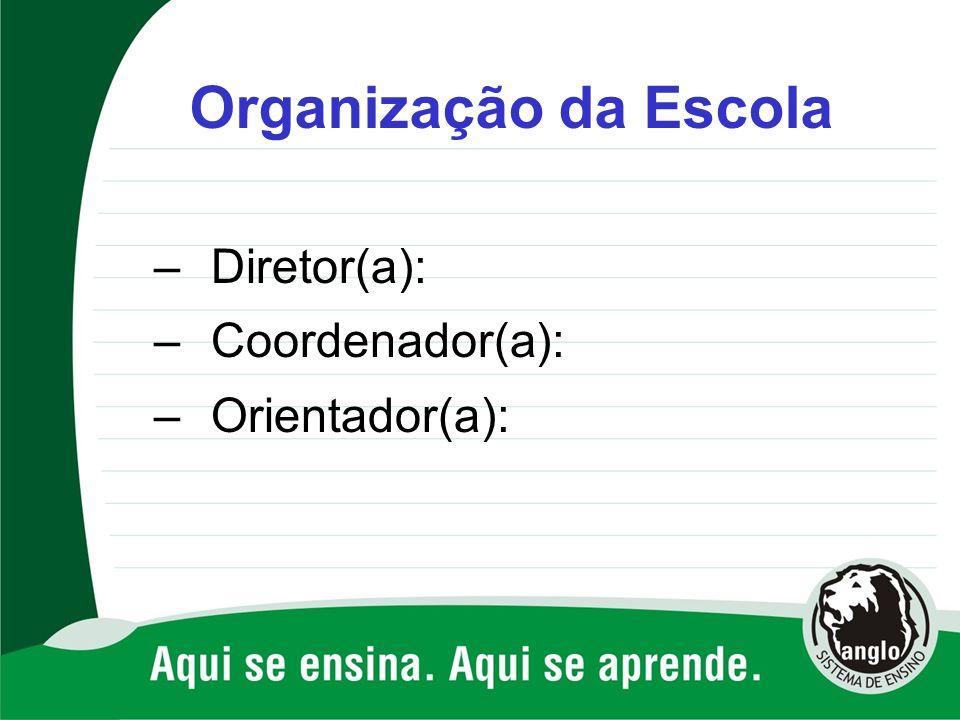 – Diretor(a): – Coordenador(a): – Orientador(a): Organização da Escola
