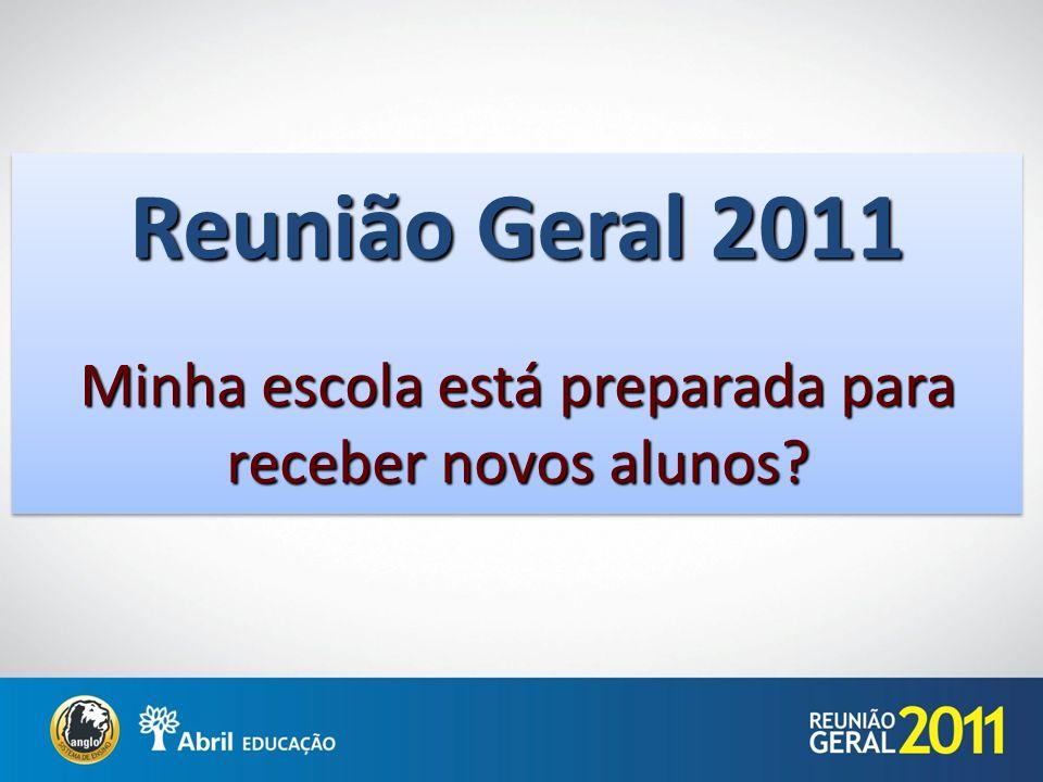 Reunião Geral 2011 Minha escola está preparada para receber novos alunos?