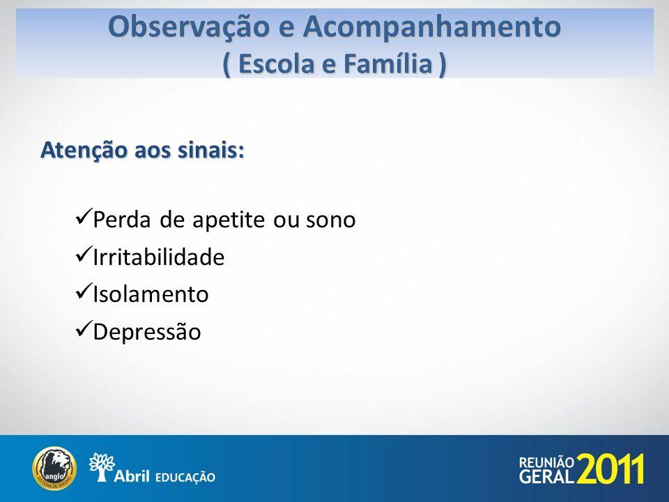 Atenção aos sinais: Perda de apetite ou sono Irritabilidade Isolamento Depressão Observação e Acompanhamento ( Escola e Família )