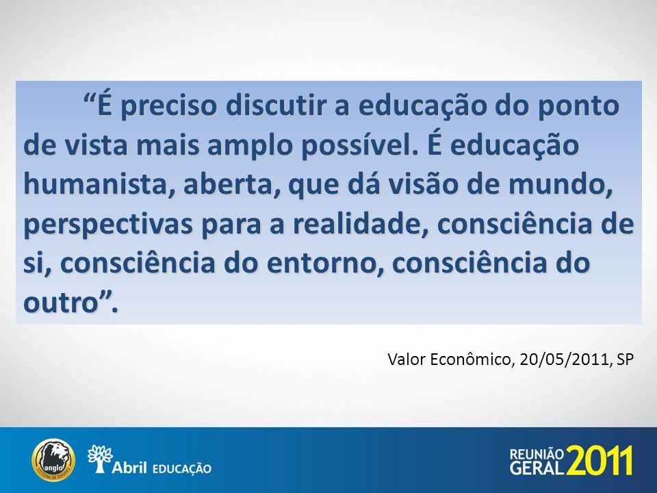É preciso discutir a educação do ponto de vista mais amplo possível. É educação humanista, aberta, que dá visão de mundo, perspectivas para a realidad