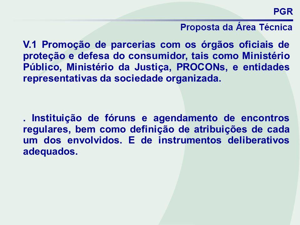 PGR Proposta da Área Técnica V.1 Promoção de parcerias com os órgãos oficiais de proteção e defesa do consumidor, tais como Ministério Público, Minist