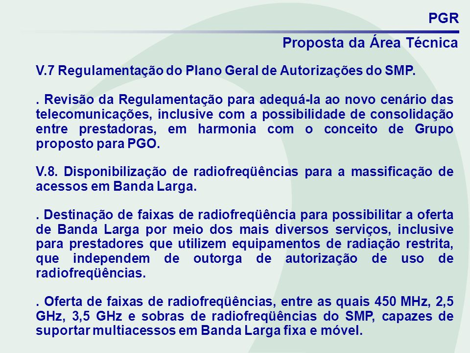 PGR Proposta da Área Técnica V.7 Regulamentação do Plano Geral de Autorizações do SMP.. Revisão da Regulamentação para adequá-la ao novo cenário das t