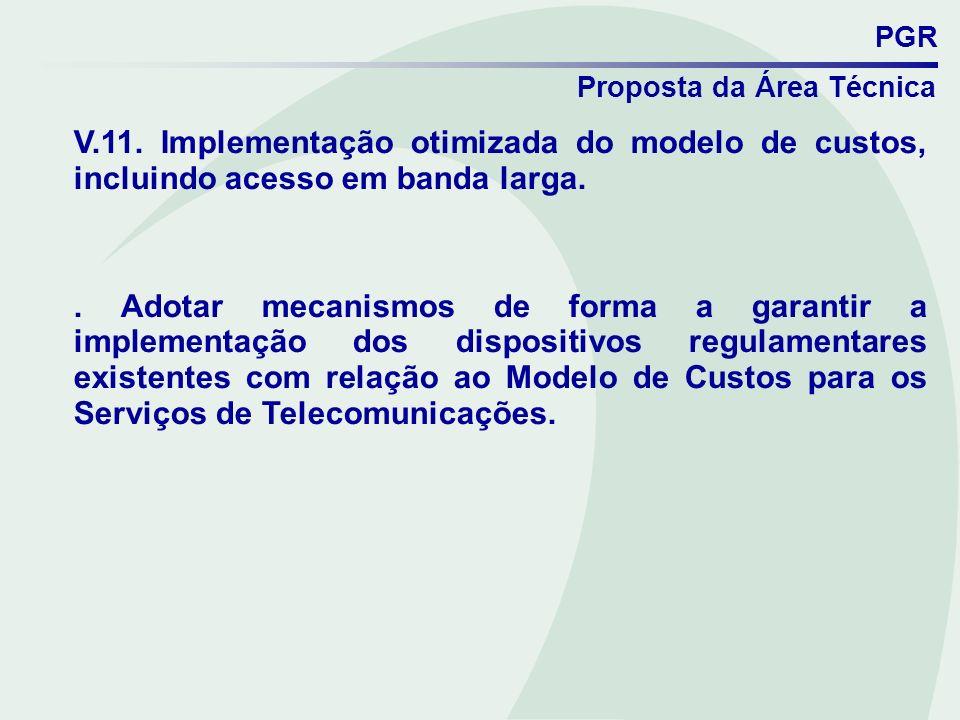 PGR Proposta da Área Técnica V.11. Implementação otimizada do modelo de custos, incluindo acesso em banda larga.. Adotar mecanismos de forma a garanti