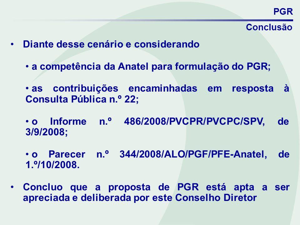 PGR Conclusão Diante desse cenário e considerando a competência da Anatel para formulação do PGR; as contribuições encaminhadas em resposta à Consulta