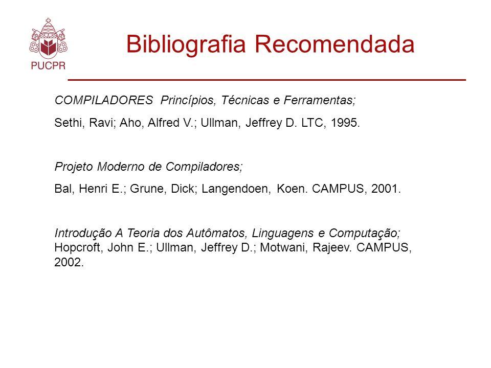 Bibliografia Recomendada COMPILADORES Princípios, Técnicas e Ferramentas; Sethi, Ravi; Aho, Alfred V.; Ullman, Jeffrey D.