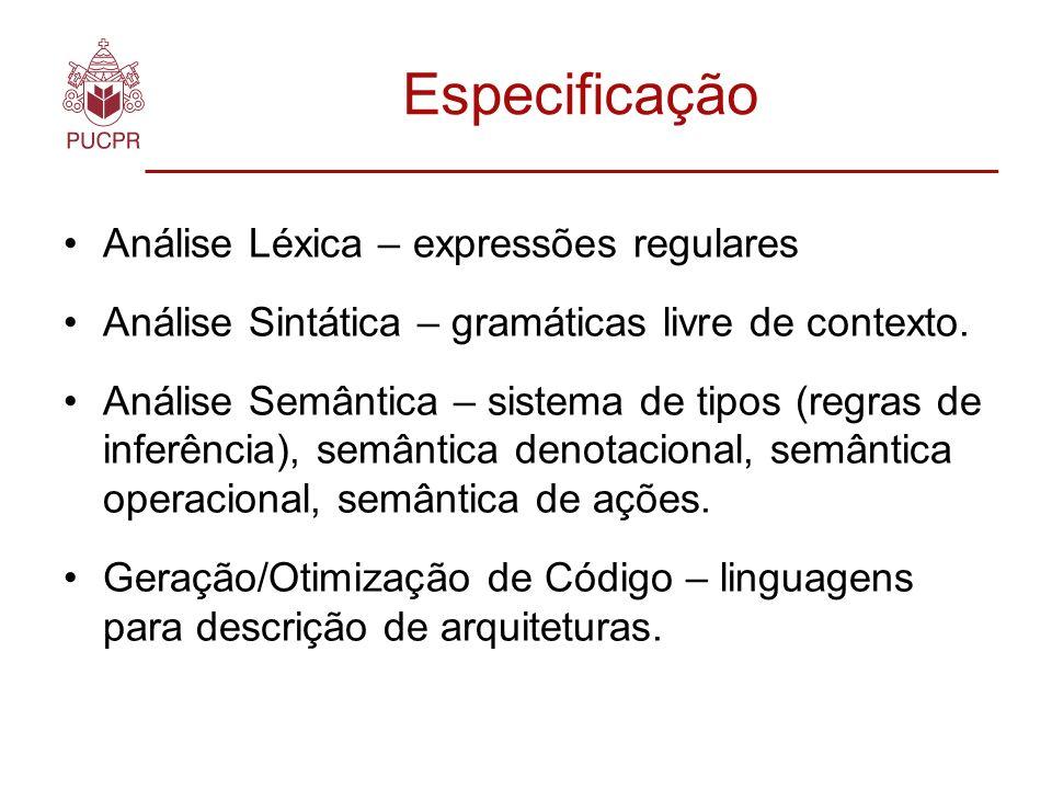 Especificação Análise Léxica – expressões regulares Análise Sintática – gramáticas livre de contexto.