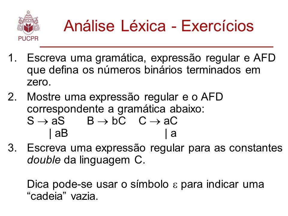 Análise Léxica - Exercícios 1.Escreva uma gramática, expressão regular e AFD que defina os números binários terminados em zero.