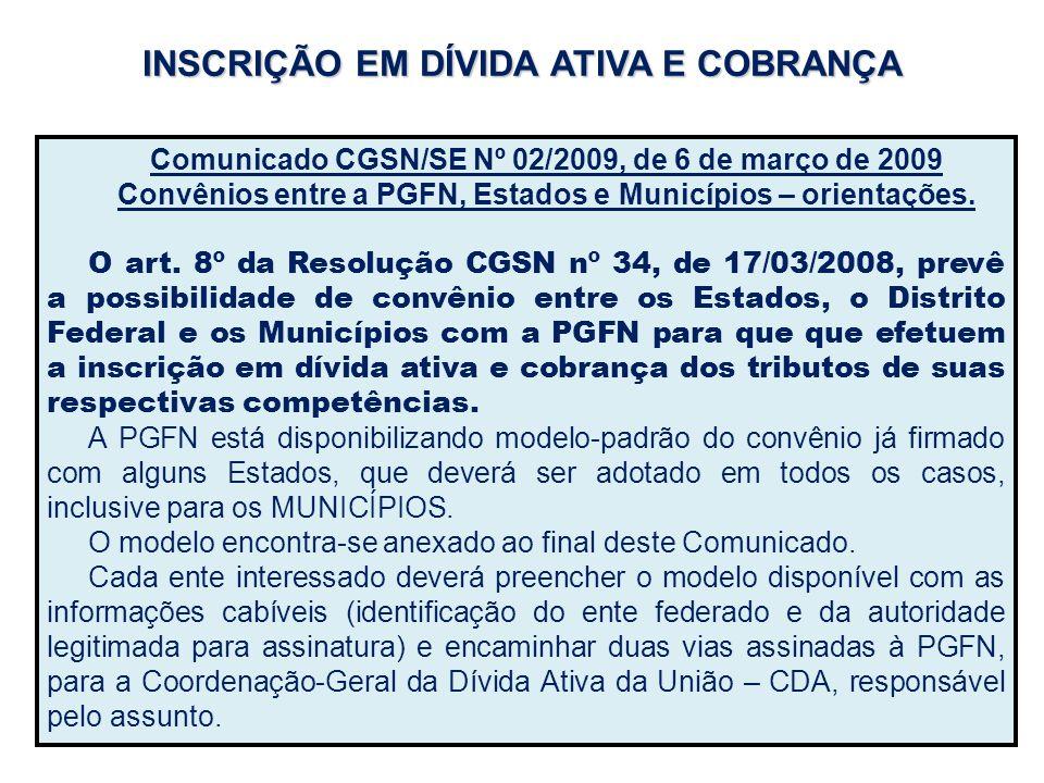 INSCRIÇÃO EM DÍVIDA ATIVA E COBRANÇA Comunicado CGSN/SE Nº 02/2009, de 6 de março de 2009 Convênios entre a PGFN, Estados e Municípios – orientações.