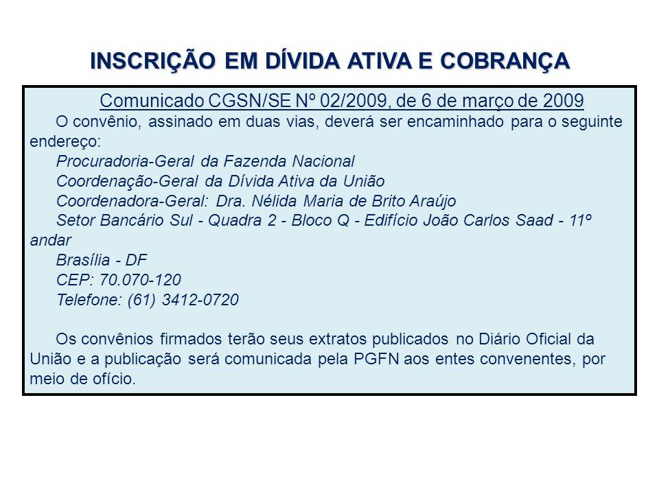 INSCRIÇÃO EM DÍVIDA ATIVA E COBRANÇA Comunicado CGSN/SE Nº 02/2009, de 6 de março de 2009 O convênio, assinado em duas vias, deverá ser encaminhado pa