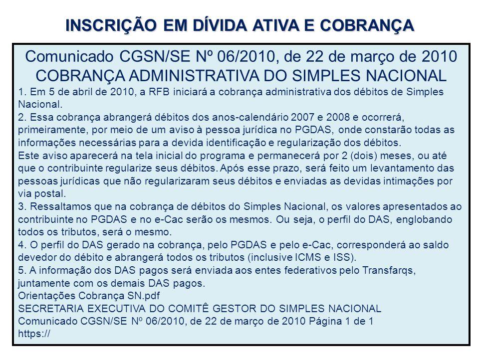 Comunicado CGSN/SE Nº 06/2010, de 22 de março de 2010 COBRANÇA ADMINISTRATIVA DO SIMPLES NACIONAL 1. Em 5 de abril de 2010, a RFB iniciará a cobrança