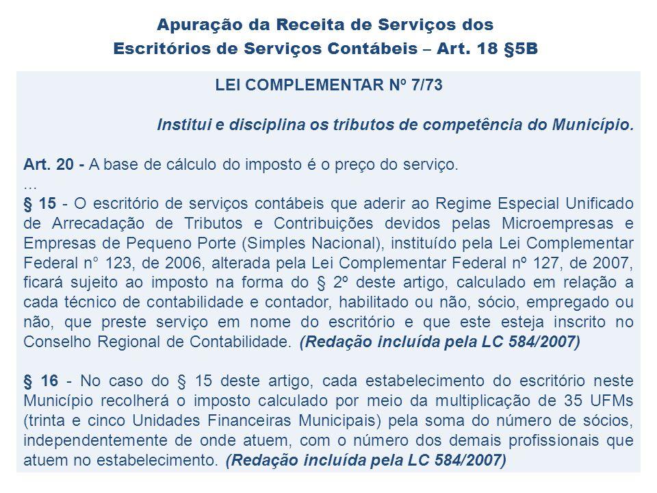 LEI COMPLEMENTAR Nº 7/73 Institui e disciplina os tributos de competência do Município. Art. 20 - A base de cálculo do imposto é o preço do serviço...