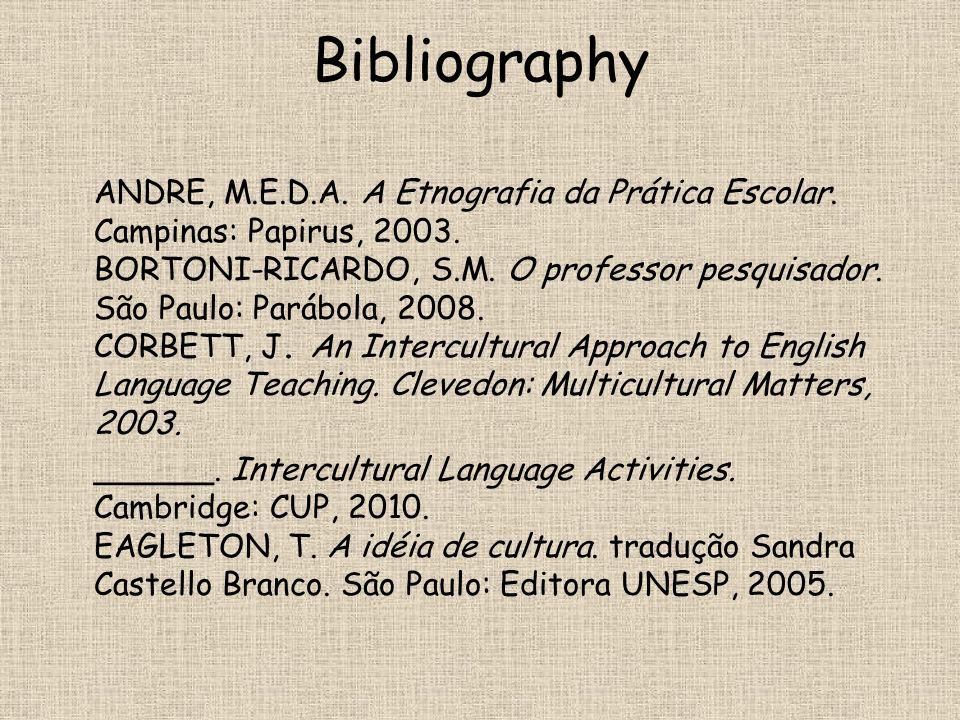 Bibliography ANDRE, M.E.D.A. A Etnografia da Prática Escolar. Campinas: Papirus, 2003. BORTONI-RICARDO, S.M. O professor pesquisador. São Paulo: Paráb