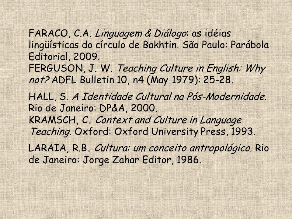 FARACO, C.A. Linguagem & Diálogo: as idéias lingüísticas do círculo de Bakhtin. São Paulo: Parábola Editorial, 2009. FERGUSON, J. W. Teaching Culture