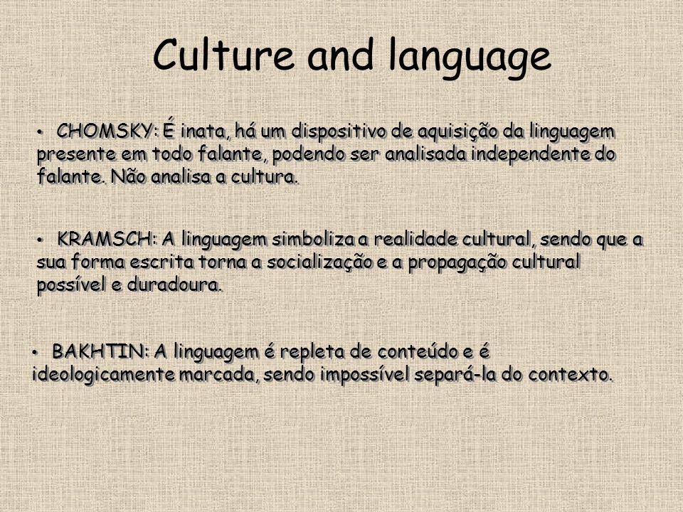 Culture and language KRAMSCH: A linguagem simboliza a realidade cultural, sendo que a sua forma escrita torna a socialização e a propagação cultural p