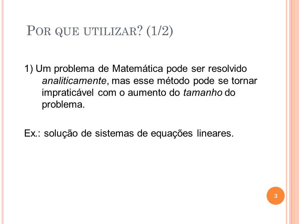 1) Um problema de Matemática pode ser resolvido analiticamente, mas esse método pode se tornar impraticável com o aumento do tamanho do problema. Ex.:
