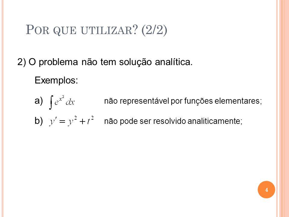 2) O problema não tem solução analítica. Exemplos: a) não representável por funções elementares; b) não pode ser resolvido analiticamente; 4 P OR QUE