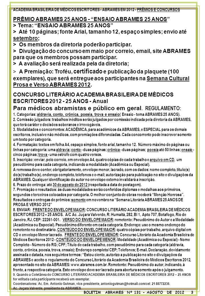 FICHA DE CADASTRO ABRA MES 2012 ACADEMIA BRASILEIRA DE MÉDICOS ESCRITORES 2012 - 25 anos www.abrames.com.br; abrames.rj@gmail.com NOME COMPLETO_____________________________________ CADEIRA Nº__ PATRONO: ____________________________________________ NOME LITERÁRIO__________________________________________________ ENDEREÇO_______________________________________________________ CEP_________________ CIDADE_______________________ ESTADO______ PAÍS___________________________ TELEFONE_DDD_______________ E - MAIL: ___________________________ CELULAR_DDD__________________________ CONSULTÓRIO - ENDEREÇO________________________________________ CEP_________________ CIDADE_______________________ ESTADO______ TELEFONE DDD________________E - MAIL: ___________________________ NASCIMENTO _______/_______/_______ IDENTIDADE_________________________CPF__________________________ PROFISSÃO__MÉDICO, PROFESSOR_____.