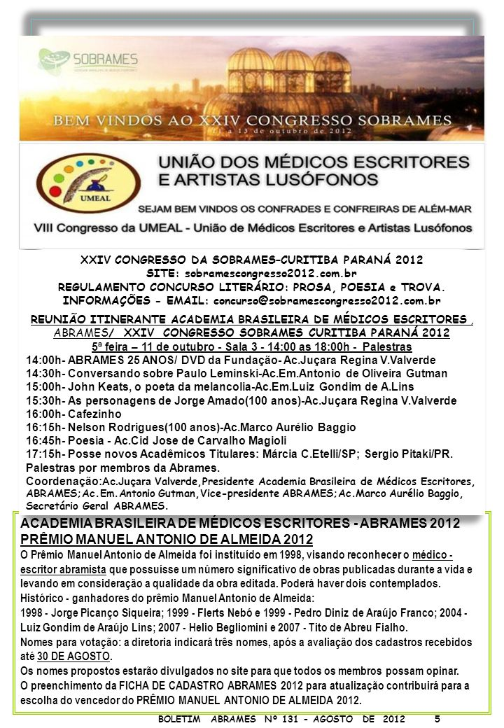 5 BOLETIM ABRAMES Nº 131 - AGOSTO DE 2012 5 ACADEMIA BRASILEIRA DE MÉDICOS ESCRITORES - ABRAMES 2012 PRÊMIO MANUEL ANTONIO DE ALMEIDA 2012 O Prêmio Ma