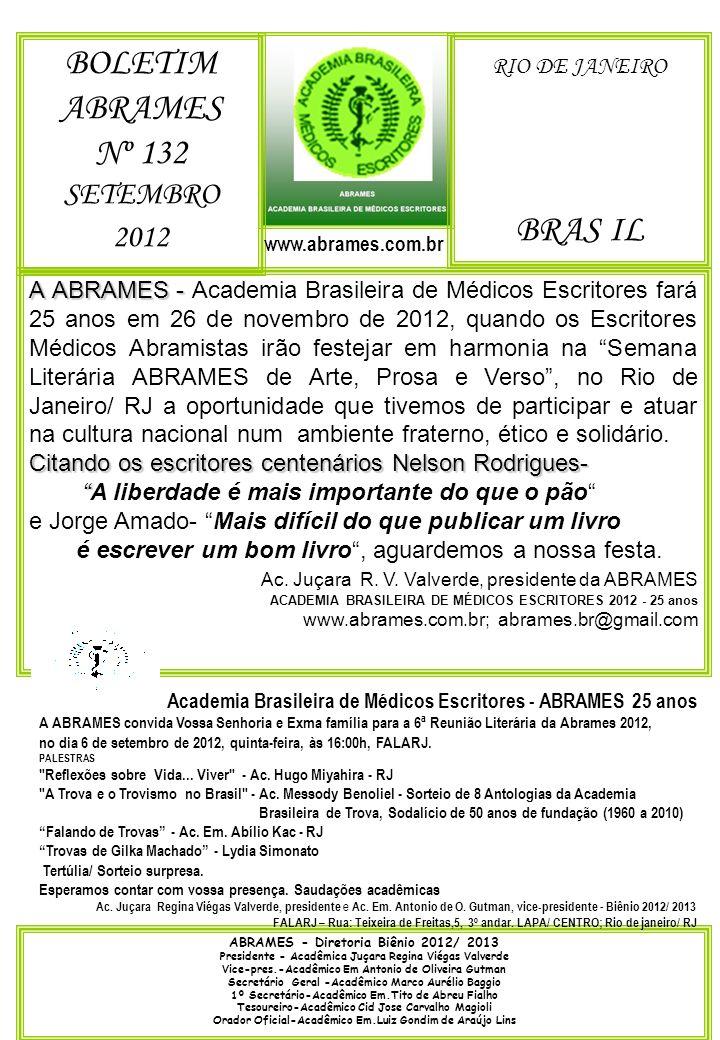 BOLETIM ABRAMES - SETEMBRO 2012 - Nº 132 ACADEMIA BRASILEIRA DE MÉDICOS ESCRITORES A 5ª REUNIÃO LITERÁRIA ABRAMES 2012 foi realizada no dia 3 de agosto de 2012; às 18:00 horas, no auditório do CREMERJ, na Praia de Botafogo, Botafogo, Rio de Janeiro/ RJ Nossa programação foi dirigida pelo Ac.