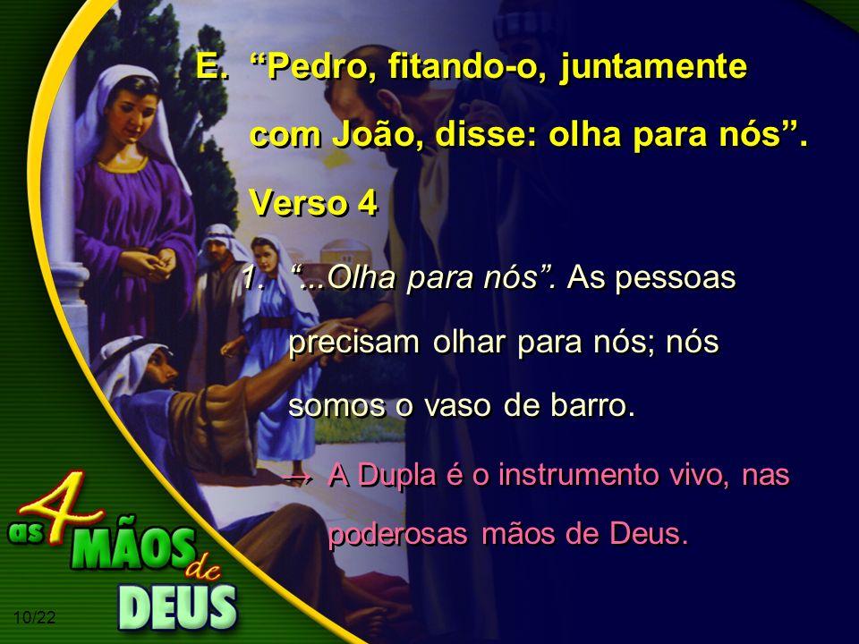 10/22 E.Pedro, fitando-o, juntamente com João, disse: olha para nós. Verso 4 1....Olha para nós. As pessoas precisam olhar para nós; nós somos o vaso