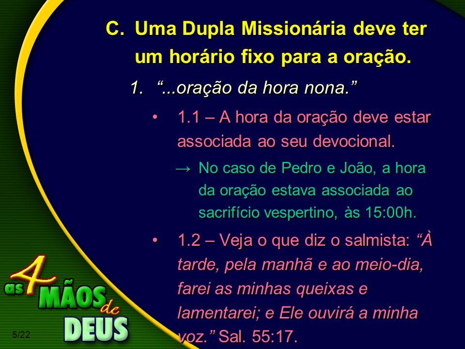 5/22 C.Uma Dupla Missionária deve ter um horário fixo para a oração. 1....oração da hora nona. 1.1 – A hora da oração deve estar associada ao seu devo