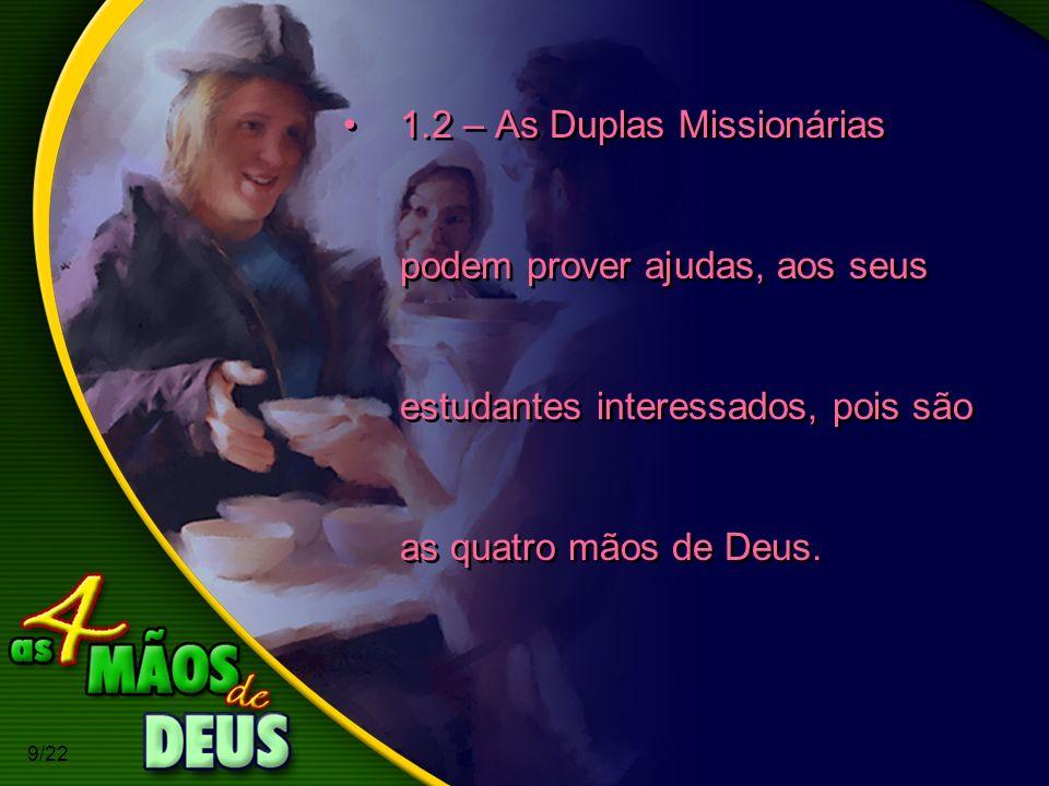9/22 1.2 – As Duplas Missionárias podem prover ajudas, aos seus estudantes interessados, pois são as quatro mãos de Deus.