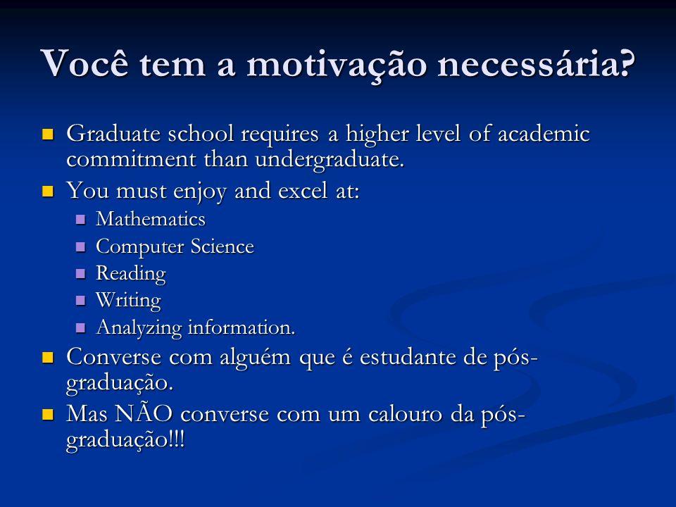 Você tem a motivação necessária? Graduate school requires a higher level of academic commitment than undergraduate. Graduate school requires a higher