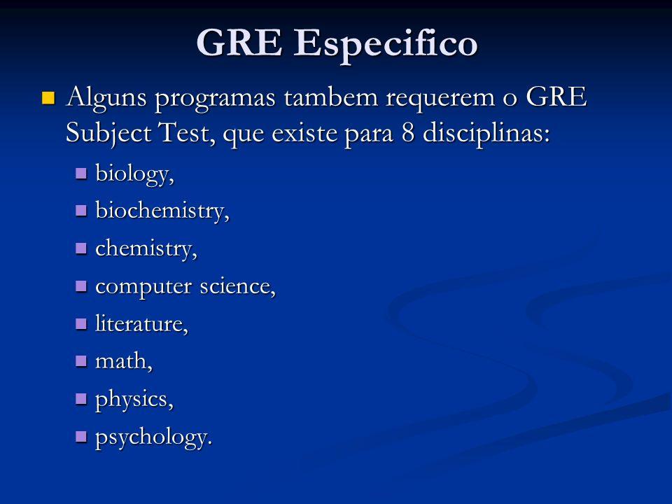GRE Especifico Alguns programas tambem requerem o GRE Subject Test, que existe para 8 disciplinas: Alguns programas tambem requerem o GRE Subject Test