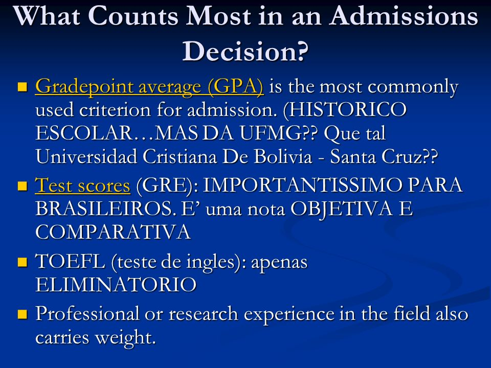 What Counts Most in an Admissions Decision? Gradepoint average (GPA) is the most commonly used criterion for admission. (HISTORICO ESCOLAR…MAS DA UFMG