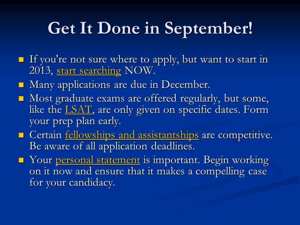 Get It Done in September! If you're not sure where to apply, but want to start in 2013, start searching NOW. If you're not sure where to apply, but wa