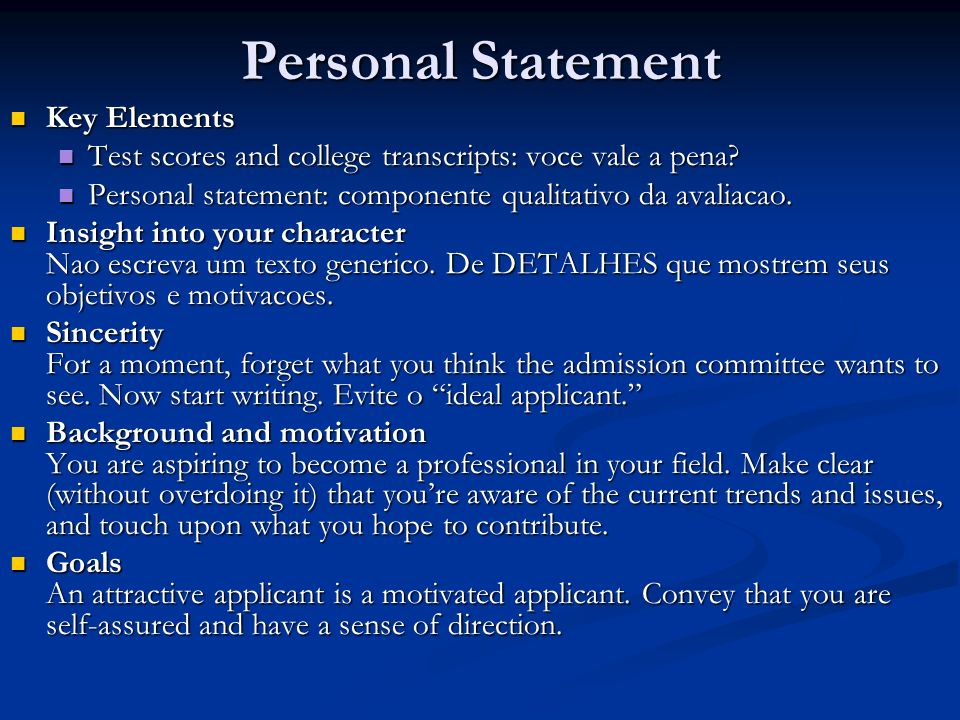 Personal Statement Key Elements Key Elements Test scores and college transcripts: voce vale a pena? Test scores and college transcripts: voce vale a p