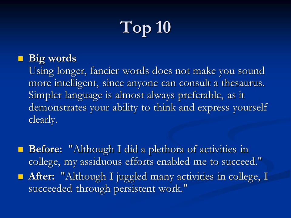 Top 10 Big words Using longer, fancier words does not make you sound more intelligent, since anyone can consult a thesaurus. Simpler language is almos