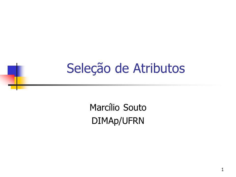 1 Seleção de Atributos Marcílio Souto DIMAp/UFRN
