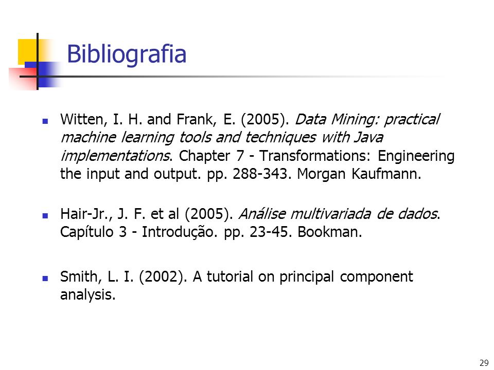 29 Bibliografia Witten, I. H. and Frank, E. (2005). Data Mining: practical machine learning tools and techniques with Java implementations. Chapter 7