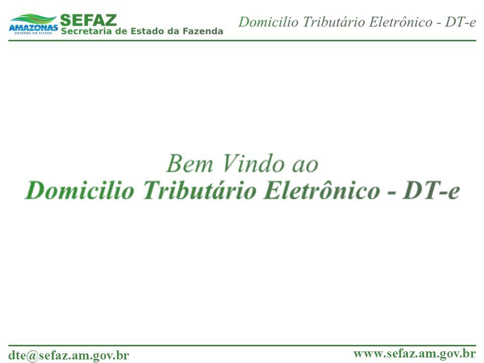 dte@sefaz.am.gov.br www.sefaz.am.gov.br A Secretaria de Estado da Fazenda - AM colocou à disposição dos contribuintes a opção pelo Domicílio Tributário Eletrônico (DT-e).