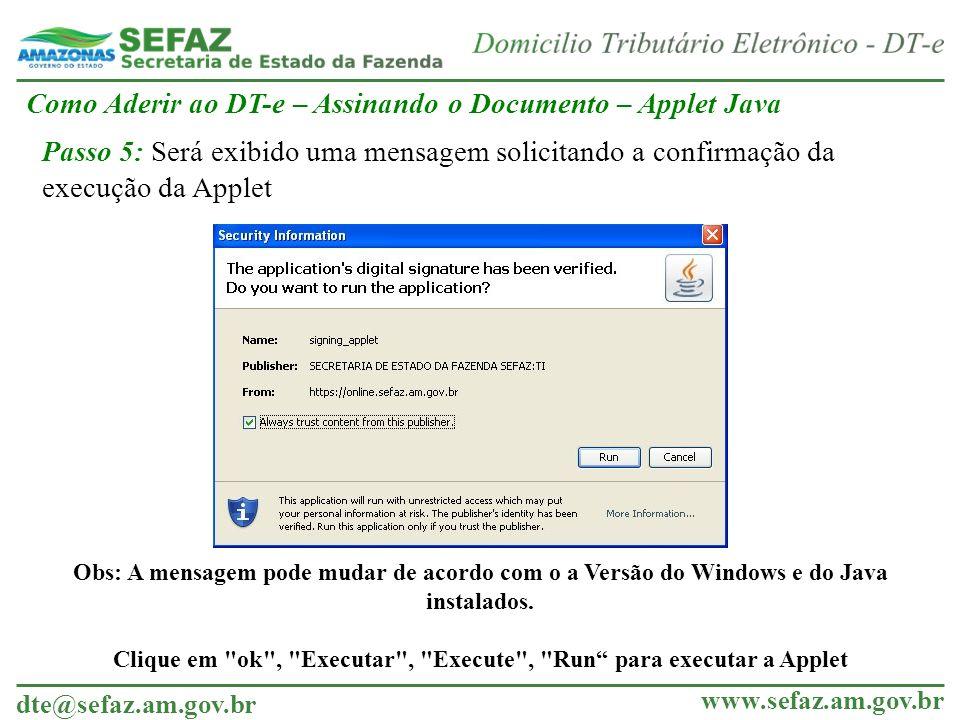 dte@sefaz.am.gov.br www.sefaz.am.gov.br Obs: A mensagem pode mudar de acordo com o a Versão do Windows e do Java instalados. Clique em